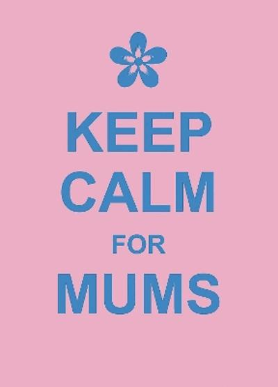 Keep Calm for Mums -