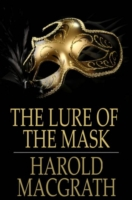 Lure of the Mask - Harold MacGrath