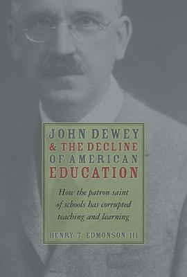 John Dewey and the Decline of American Education - Henry T Edmondson, III