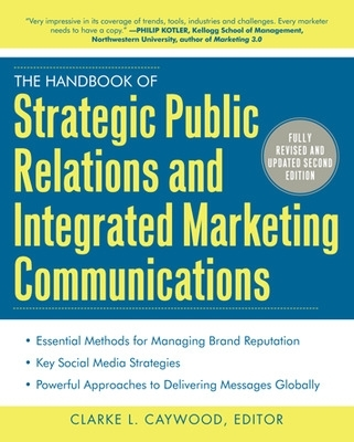 The Handbook of Strategic Public Relations and Integrated Marketing Communications, Second Edition - Clarke L. Caywood