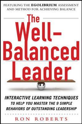 Well-Balanced Leader: Interactive Learning Techniques to Help You Master the 9 Simple Behaviors of Outstanding Leadership - Ron Roberts