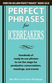 Perfect Phrases for Icebreakers: Hundreds of Ready-to-Use Phrases to Set the Stage for Productive Conversations, Meetings, and Events - Meryl Runion Diane Windingland