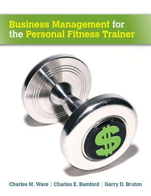 Business Management for the Personal Fitness Trainer - Charles M. Ware