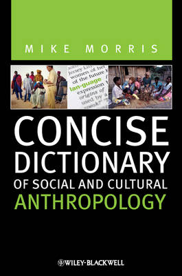 Concise Dictionary of Social and Cultural Anthropology - Mike Morris