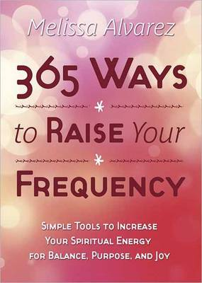 365 Ways to Raise Your Frequency - Melissa Alvarez