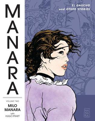The Manara Library Volume 2: El Gaucho And Other Stories - Mino Milani