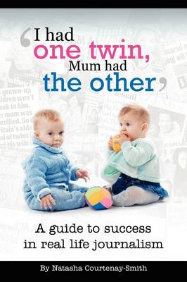'I Had One Twin, Mum Had the Other' - Success in Real Life Journalism - Natasha Courtenay-Smith