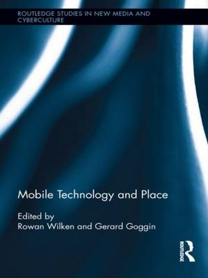 Mobile Technology and Place - Rowan Wilken