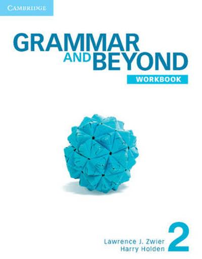 Grammar and Beyond Level 2 Workbook - Lawrence J. Zwier