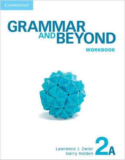 Grammar and Beyond Level 2 Workbook A - Lawrence J. Zwier