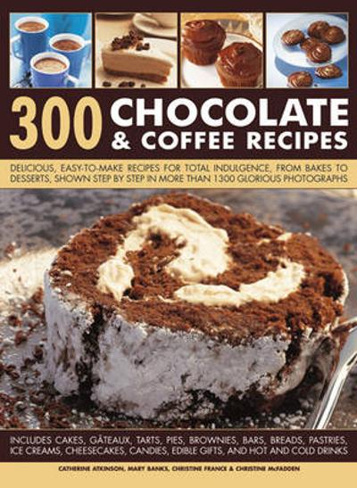 300 Chocolate & Coffee Recipes - Catherine & France, Christine & Mcfadden Atkinson