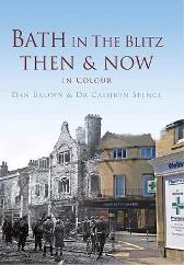 Bath in The Blitz Then & Now - Dan Brown Cathryn Spence