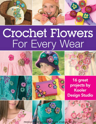 Crocheted Flowers for Every Wear - Kooler Design Studio
