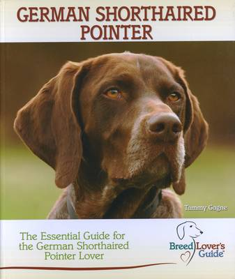 German Shorthaired Pointer (Breed Lover's Guide) - Tammy Gagne