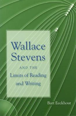 Wallace Stevens and the Limits of Reading and Writing - Bart Eeckhout