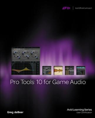 Pro Tools 10 for Game Audio - Greg DeBeer