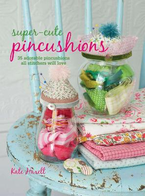 Super-Cute Pincushions - Kate Haxell