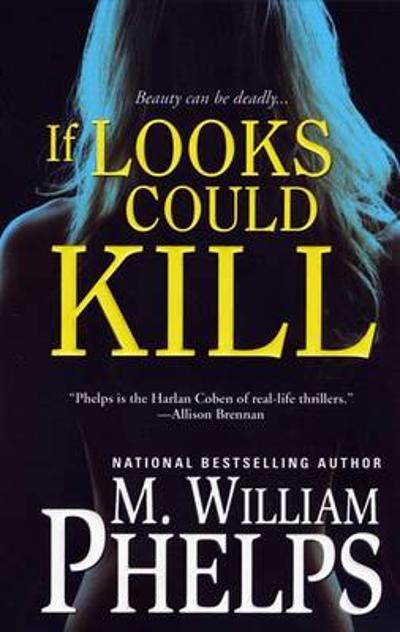 If Looks Could Kill - M. William Phelps