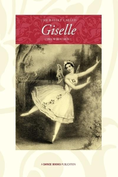 The Ballet Called Giselle - Cyril W. Beaumont