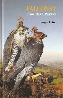Falconry Principles and Practice - Roger Upton