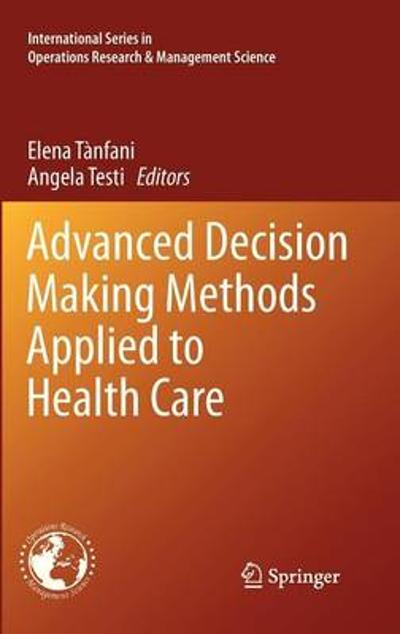 Advanced Decision Making Methods Applied to Health Care - Elena Tanfani