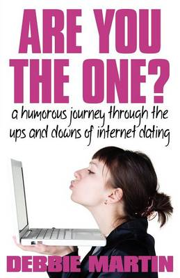 Are You the One? A Humorous Journey Through the Ups and Downs of Internet Dating - Debbie Martin