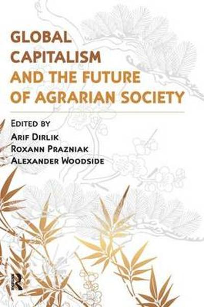 Global Capitalism and the Future of Agrarian Society - Arif Dirlik
