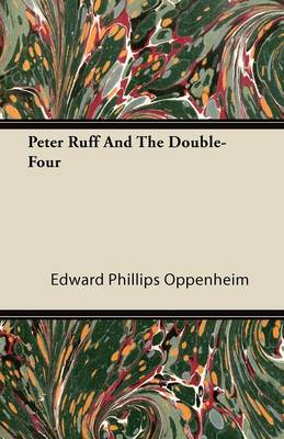 Peter Ruff And The Double-Four - Edward Phillips Oppenheim