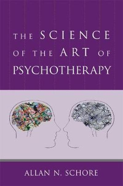 The Science of the Art of Psychotherapy - Allan N. Schore