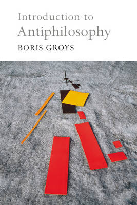 Introduction to Antiphilosophy - Boris Groys