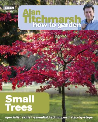 Alan Titchmarsh How to Garden: Small Trees - Alan Titchmarsh