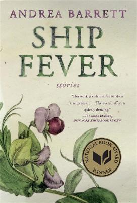 """Ship Fever"" and Other Stories - Andrea Barrett"