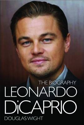 Leonardo Di Caprio - The Biography - Douglas Wight