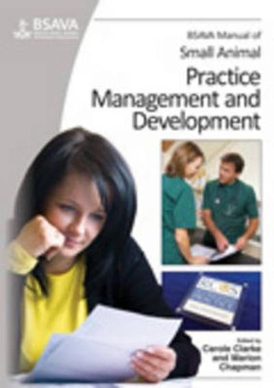 BSAVA Manual of Small Animal Practice Management and Development - Carole Clarke