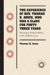 The Experience of Rev. Thomas H. Jones, Who Was a Slave for Forty-Three Years - Thomas H. Jones