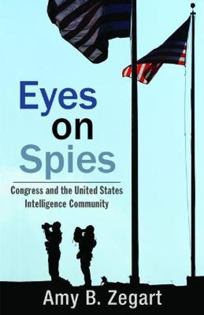 Eyes on Spies - Amy B. Zegart