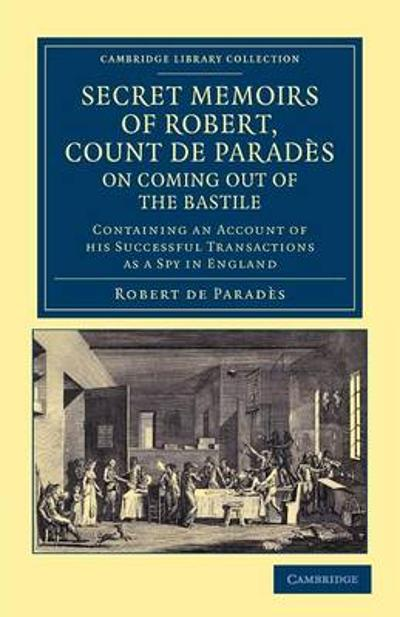Secret Memoirs of Robert, Count de Parades, Written by Himself, on Coming Out of the Bastile - Robert de Parades