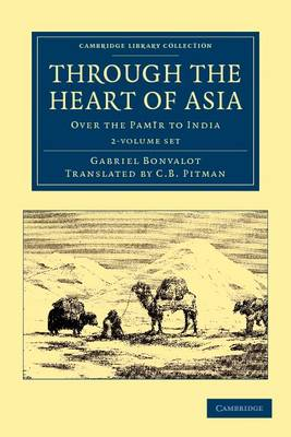 Through the Heart of Asia 2 Volume Set - Gabriel Bonvalot