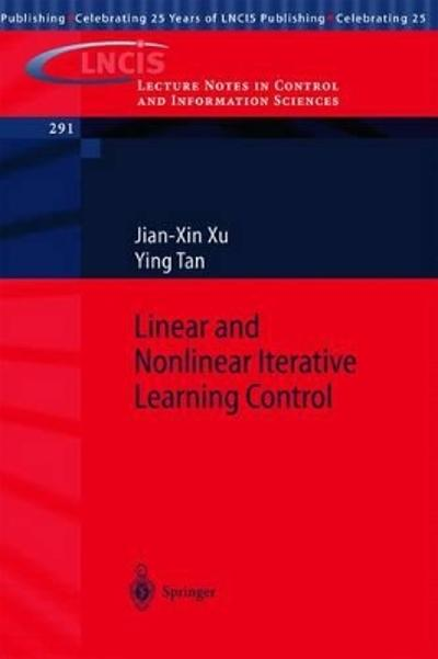Linear and Nonlinear Iterative Learning Control - Jian-Xin Xu
