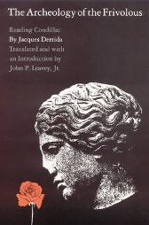 The Archeology of the Frivolous - Jacques Derrida John P. Leavey