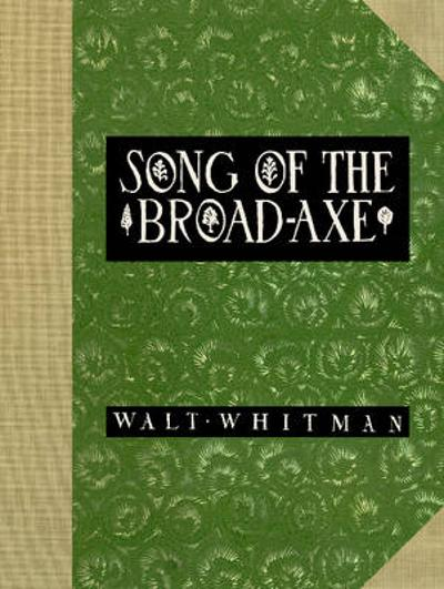 Song of the Broad-Axe - Walter Whitman