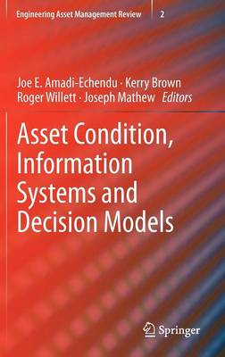 Asset Condition, Information Systems and Decision Models - Joe E. Amadi-Echendu