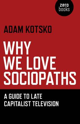 Why We Love Sociopaths - Adam Kotsko
