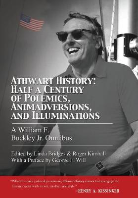 Athwart History: Half a Century of Polemics, Animadversions, and Illuminations - William F. Buckley