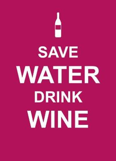 Save Water, Drink Wine -