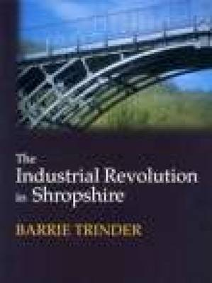The Industrial Revolution in Shropshire - Barrie Trinder