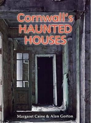 Cornwall's Haunted Houses - Margaret Caine Alan Gorton