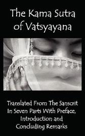 The Kama Sutra of Vatsyayana - Translated From The Sanscrit In Seven Parts With Preface, Introduction and Concluding Remarks - Vatsyayana Richard Burton Bhagavanlal Indrajit