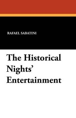 The Historical Nights' Entertainment - Rafael Sabatini