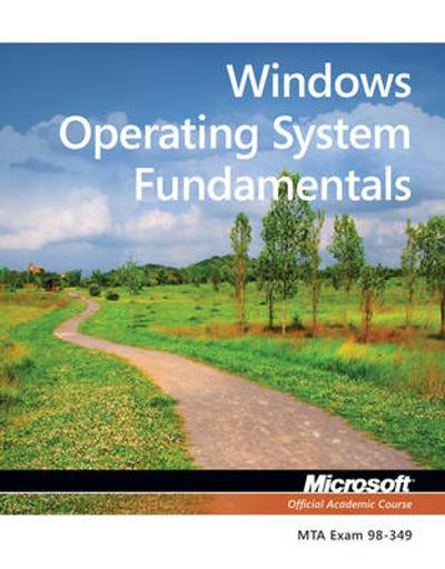 Exam 98-349 MTA Windows Operating System Fundamentals - Microsoft Official Academic Course